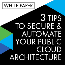 White Paper | 3 Tips To Secure and Automate Cloud Architecture