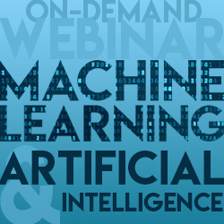 ON-DEMAND Webinar | Machine Learning & AI – Making It Real for Your Business